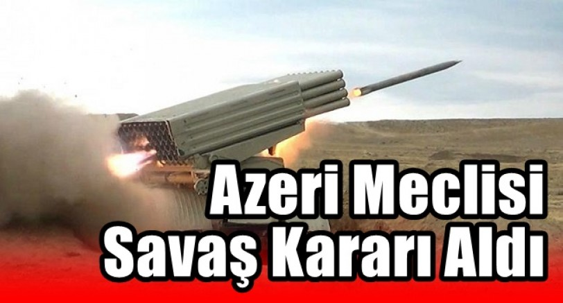 Azeri Meclisi 'Savaş Hali' Kararı Aldı