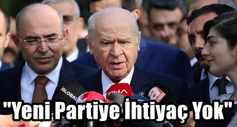 Bahçeli 'Yeni Partiye İhtiyaç Yok'