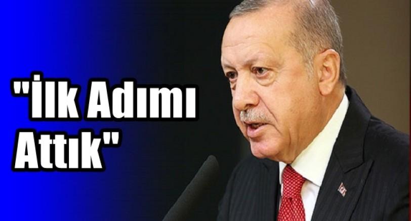 Başkan Erdoğan 'İlk Adımı Attık'