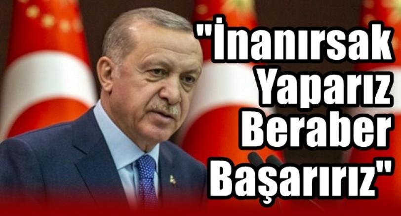 Başkan Erdoğan 'İnanırsak Yaparız Beraber Başarırız'