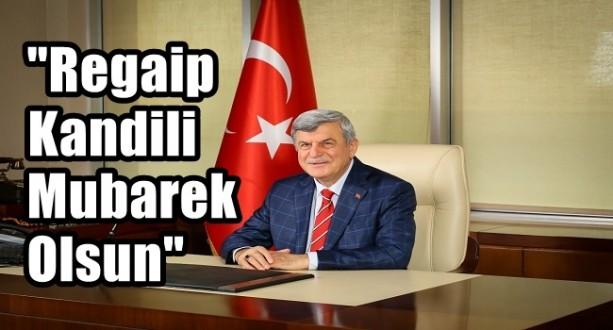 Başkan, 'Regaip Kandili Mübarek Olsun'