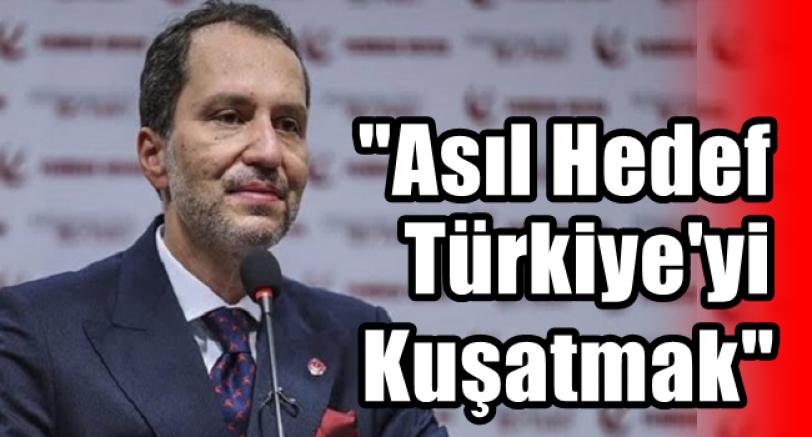 Erbakan 'Asıl Hedef Türkiye'