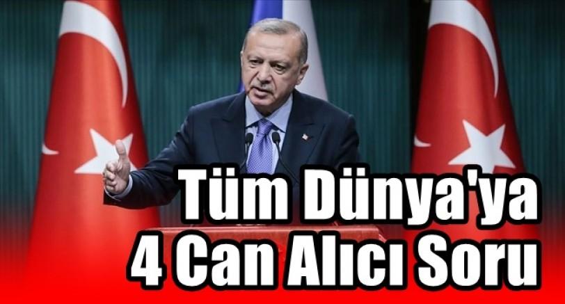 Erdoğan'dan Dünya'ya 4 Can Alıcı Soru