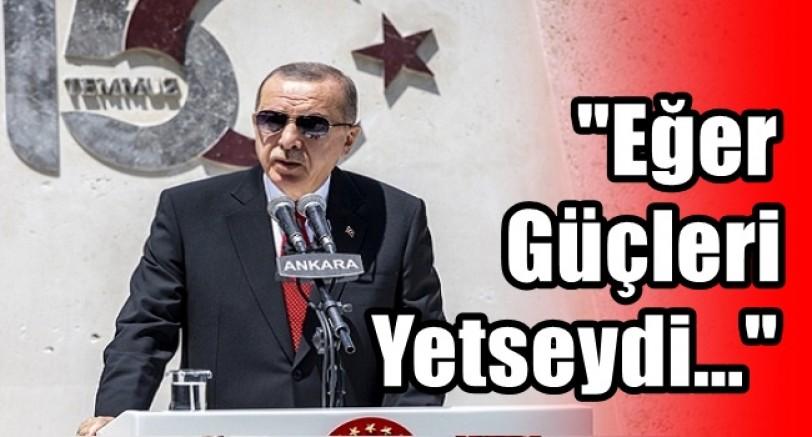 Erdoğan 'Eğer Güçleri Yetseydi Taş Taş Üstünde Bırakmazlardı'