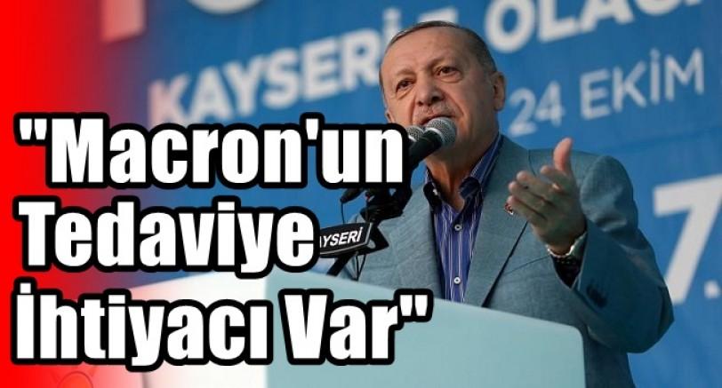 Erdoğan 'Macron'un Tedaviye İhtiyacı Var