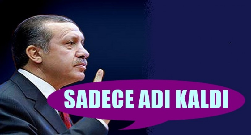 Erdoğan ; 'Sadece Adı Kaldı'