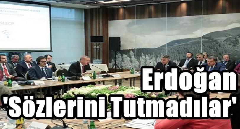 Erdoğan 'Sözlerini Tutmadılar'