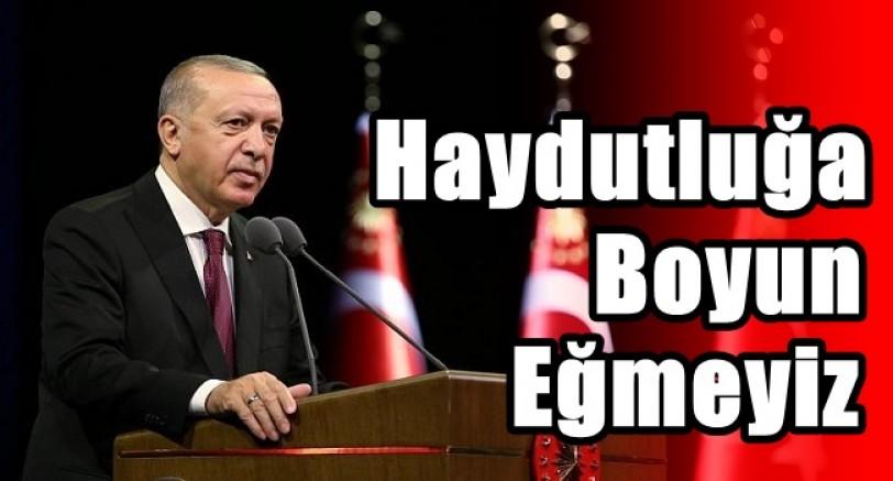 Erdoğan, Türkiye'nin Haydutluğa Boyun Eğmeyeceği Anlaşılmıştır