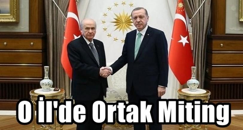 Erdoğan ve Bahçeli O İl'de Ortak Miting Yapacak