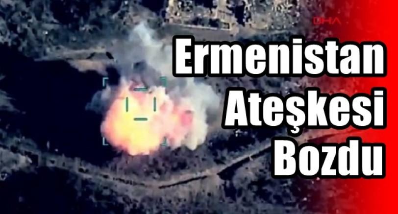 Ermenistan Ateşkesi Bozdu