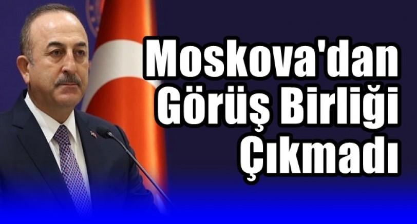 Moskova'dan Görüş Birliği Çıkmadı
