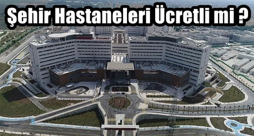 Şehir Hastaneleri Ücretli mi Olacak