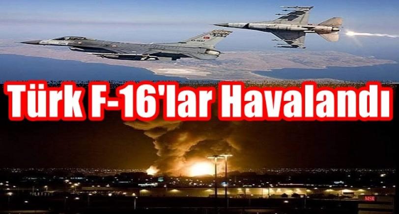 Türk F-16'lar Havalandı Tüm Hedefler Vuruluyor